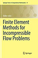 Finite Element Methods for Incompressible Flow Problems (Springer Series in Computational Mathematics (51))