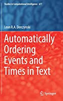 Automatically Ordering Events and Times in Text (Studies in Computational Intelligence, 677)