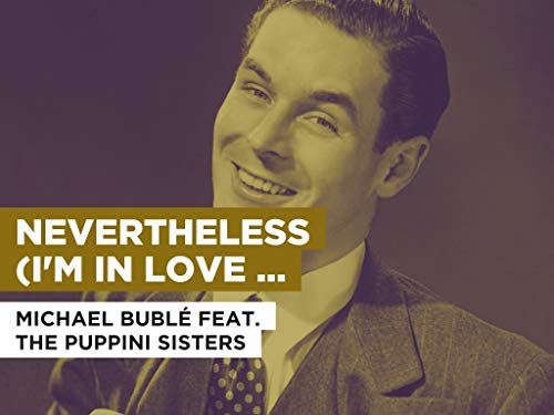 Nevertheless (I'm In Love With You) im Stil von Michael Bublé feat. The Puppini Sisters