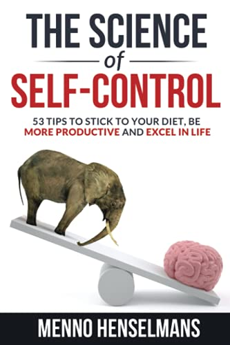 Compare Textbook Prices for THE SCIENCE OF SELF-CONTROL: 53 Tips to stick to your diet, be more productive and excel in life  ISBN 9798700048361 by Henselmans, Menno