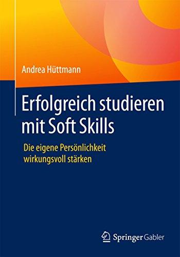 Erfolgreich studieren mit Soft Skills: Die eigene Persönlichkeit wirkungsvoll stärken