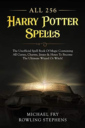 All 256 Harry Potter Spells - The Unofficial Spell Book Of Magic Containing All Curses, Charms, Jinxes & Hexes To Become The Ultimate Wizard Or Witch! (English Edition)