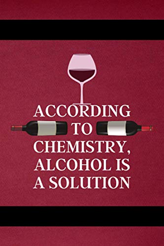 ACCORDING TO CHEMISTRY, ALCOHOL IS A SOLUTION: best wedding wine tasting note journal record keeping great tracker log book diary notepad organizer father, mothers day gift.