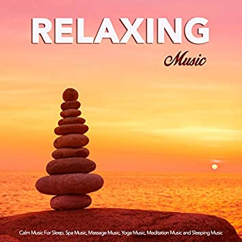 Relaxing Music: Calm Music For Sleep, Spa Music, Massage Music, Yoga Music, Meditation Music and Sleeping Music