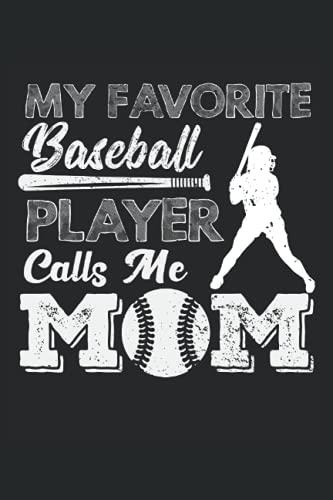 My Favorite Baseball Player Calls Me Mom: Más perfecto para una mamá de un hijo o hija, o su amigo, equipo deportivo al que le gusta jugar, practicar, ... competir, lanzar, atrapar o entrenar béisbol.