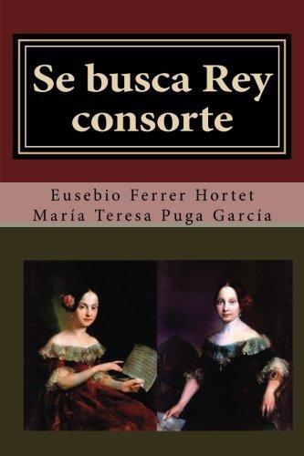 Se busca rey consorte: Biografia de Isabel II, madre de Alfonso XII:...