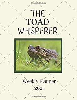 The Toad Whisperer Weekly Planner 2021: Toad Lover Gift Idea For Men & Women | Large Diary Agenda Present For The Toad Whi...