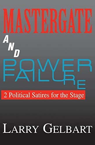 Mastergate and Power Failure: 2 Political Satires for the Stage by Larry Gelbart: 2 Political Satires for teh Stage