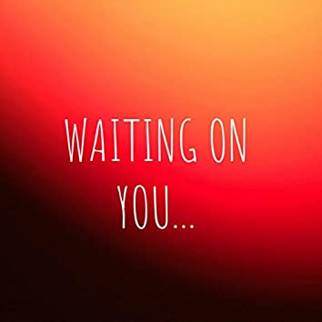 Waiting on You