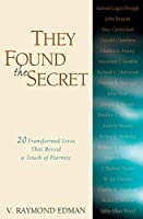 They Found the Secret: Twenty Transformed Lives That Reveal a Touch of Eternity (Clarion Classic)