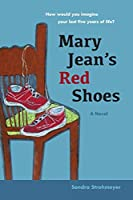 Mary Jean's Red Shoes: A Novel: How Would You Imagine Your Last Five Years of Life?