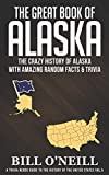 The Great Book of Alaska: The Crazy History of Alaska with Amazing Random Facts & Trivia (A Trivia Nerds Guide to the History of the United States)
