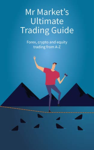 Mr Market's Ultimate Trading Guide: Forex, Crypto and Equity Trading from A-Z (English Edition)