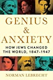 Image of Genius & Anxiety: How Jews Changed the World, 1847-1947