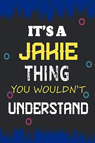It's a Jakie Thing you wouldn't understand: Lined Notebook Gift for Jakie. Notebook / Diary / Thanksgiving & Birthday Gift for Jakie