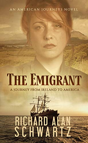 The Emigrant: A Journey from Ireland to America (An American Journeys Novel Book 1) by [Richard Alan Schwartz]