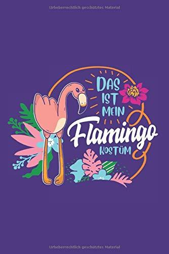 Das ist mein Flamingo Kostüm: A5 Notizbuch mit dem lustigen und coolem Spruch: Das ist mein Flamingo Kostüm , Punktraster 120 Seiten 15,24 x 22,86 cm ... Geschenk für alle Flamingo und Fasching Fans