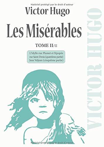 Les Misérables: Nouvelle édition grand format (21 x 29,7 cm) - TOME II/II comprenant les deux dernières parties : L'Idylle rue Plumet et l'épopée rue ... Valjean. Édition de 1862. Textes complets.