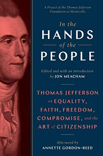 In the Hands of the People: Thomas Jefferson on Equality, Faith, Freedom, Compromise, and the Art of Citizenship