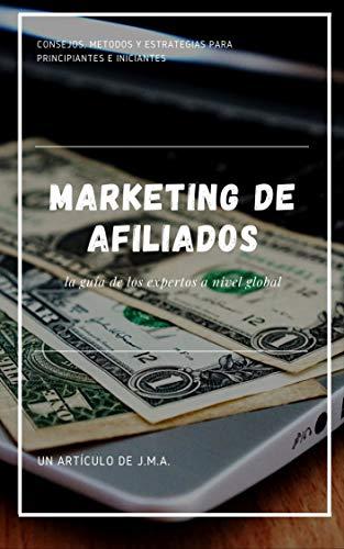 MARKETING DE AFILIADOS: La guía avanzada para emprendedores principiantes (Spanish Edition)