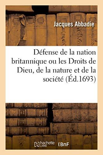 Défense de la nation britannique ou les Droits de Dieu, de la nature et de la société: clairement établis au sujet de la révolution d'Angleterre