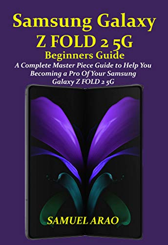SAMSUNG GALAXY Z FOLD 2 5G BEGINNERS GUIDE : A COMPLETE MASTER PIECE GUIDE TO HELP YOU BECOMING A PRO OF YOUR SAMSUNG GALAXY Z FOLD 2 5G (English Edition)