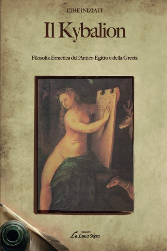 Il kybalion. Filosofia ermetica dell'antico Egitto e della Grecia