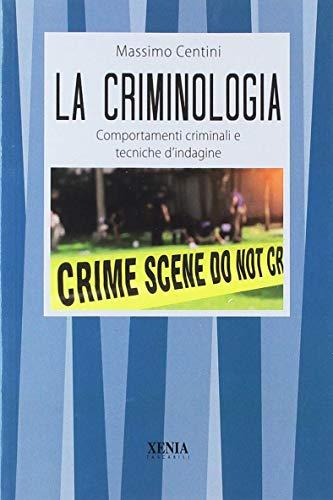 La criminologia. Comportamenti criminali e tecniche d'indagine