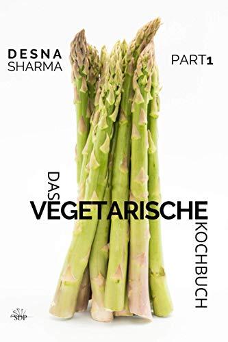 Das vegetarische Kochbuch: Öfter vegetarisch und genussvoll kochen. Tauche mit über 160 Rezepten ein in die vegetarische Küche!