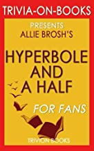 Trivia: Hyperbole and a Half by Allie Brosh (Trivia-On-Books): Unfortunate Situations, Flawed Coping Mechanisms, Mayhem, a...