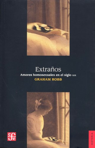 Extraños. Amores Homosexuales En El Siglo XIX (Seccion de Obras de Historia)