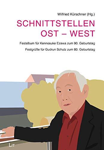 Schnittstellen Ost - West: Festalbum für Kennosuke Ezawa zum 90. Geburtstag. Festgrüße für Gudrun Schulz zum 80. Geburtstag. Sonderband 8