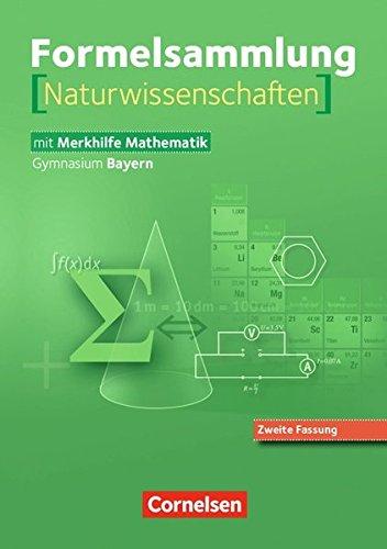 Formelsammlungen Sekundarstufe I und II - Bayern: 8.-12. Jahrgangsstufe - Mathematik - Naturwissenschaften (Neuausgabe): Formelsammlung