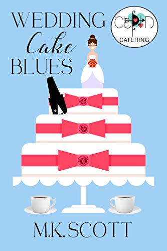 Wedding Cake Blues (Cupid's Catering Company Book 1) by [M K Scott]