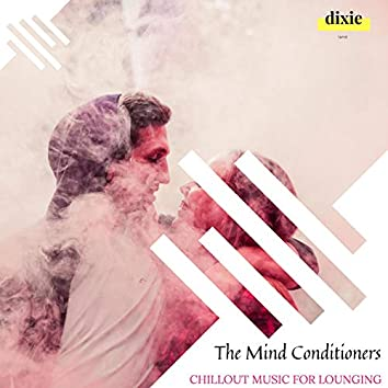 The Mind Conditioners - Chillout Music For Lounging