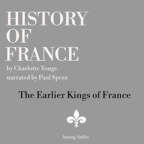 History of France: The Earlier Kings of France cover art