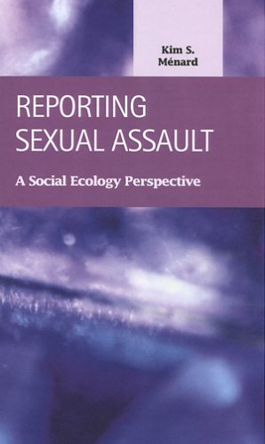 Reporting Sexual Assault: A Social Ecology Perspective (Criminal Justice: Recent Scholarship)