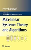 Max-linear Systems: Theory and Algorithms (Springer Monographs in Mathematics)
