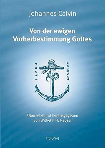 Von der ewigen Vorherbestimmung Gottes: Übersetzt und herausgegeben von Wilhelm H. Neuser