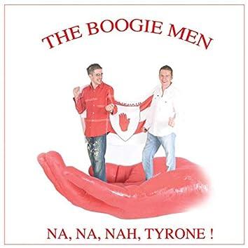 Na Na Nah Tyrone
