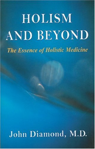 Compare Textbook Prices for Holism and Beyond: The Essence of Holistic Medicine Diamonds for the Mind Series  ISBN 9781890995379 by Diamond, John