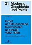 Israel und Deutschland, Deutschland und Israel 1982-1998: Interessen, Einstellungen und Politik (Moderne Geschichte und Politik, Band 21) - Amir Bar-On