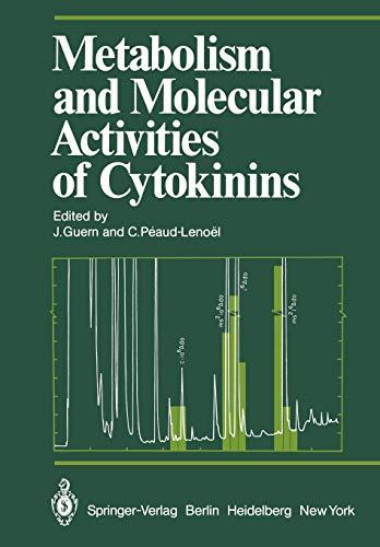 Metabolism and Molecular Activities of Cytokinins: Proceedings of the International Colloquium of the Centre National de la Recherche Scientifique ... September 1980 (Proceedings in Life Sciences)