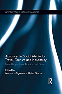 Advances in Social Media for Travel, Tourism and Hospitality: New Perspectives, Practice and Cases (New Directions in Tourism Analysis Book 43)