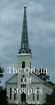The Origin of Steeples by [Dr E C Fulcher Jr]
