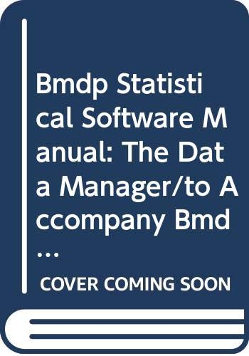 Bmdp Statistical Software Manual: The Data Manager/to Accompany Bmdp Release 7/Version 7.0