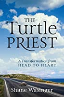 The Turtle Priest: A Transformation from Head to Heart