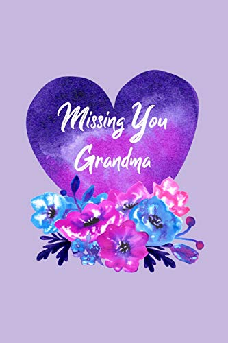 Missing You Grandma: Guided Grief Prompts Journal Memory Book For Grieving And Processing The Death Of A Grandmother Workbook Flowers Heart Purple Design Soft Cover