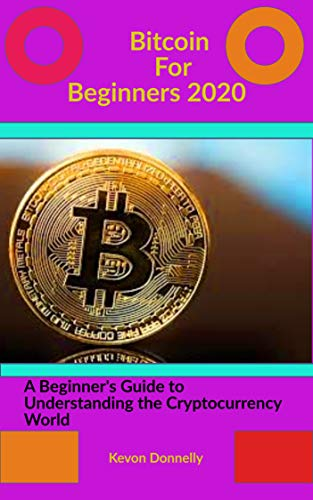 Bitcoin For Beginners 2020: A beginner's Guide to Understanding the Cryptocurrency World (Ecommerce and Freelancing Six-Figure Books Book 6)