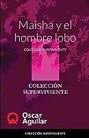 Maisha y el hombre lobo: Colección Superviviente